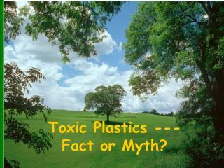 Toxic Plastics --- Fact or Myth?