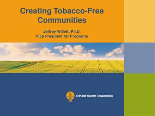Creating Tobacco-Free Communities Jeffrey Willett, Ph.D. Vice President for Programs