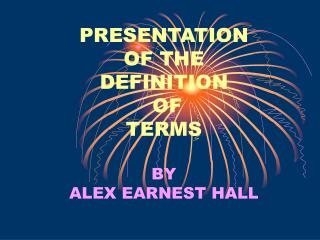 PRESENTATION OF THE  DEFINITION  OF  TERMS BY ALEX EARNEST HALL