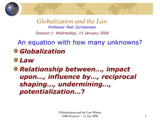 Globalization and the Law Professor Peer Zumbansen Session 1: Wednesday, 11 January 2006