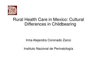 Rural Health Care in Mexico: Cultural Differences in Childbearing Irma Alejandra Coronado Zarco