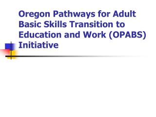 Oregon Pathways for Adult Basic Skills Transition to Education and Work (OPABS) Initiative