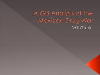 A GIS Analysis of the Mexican Drug War