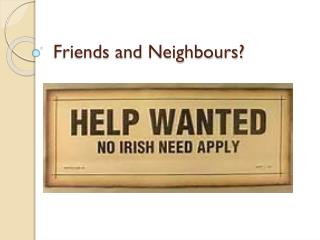 Friends and Neighbours?