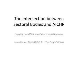 The Intersection between Sectoral Bodies and AICHR