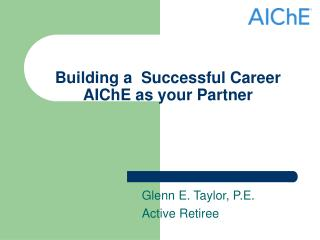 Building a  Successful Career AIChE as your Partner