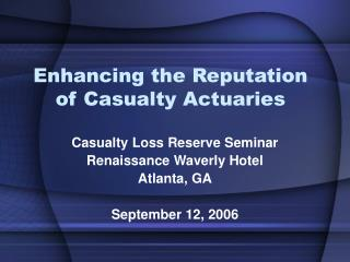 Enhancing the Reputation of Casualty Actuaries