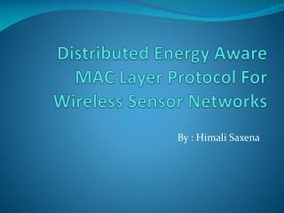 Distributed Energy Aware MAC Layer Protocol For Wireless Sensor Networks