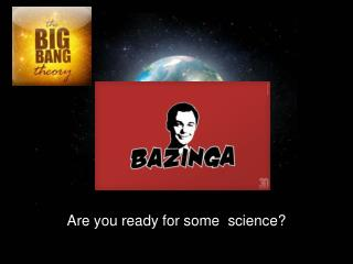Are you ready for some  science?