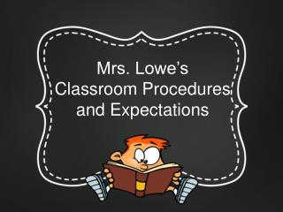 Mrs. Lowe's Classroom Procedures and Expectations