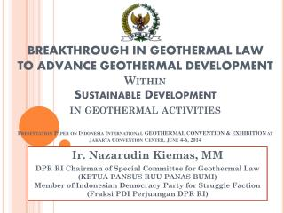 Ir.  Nazarudin Kiemas ,  MM  DPR RI Chairman of Special Committee  for  Geothermal  Law