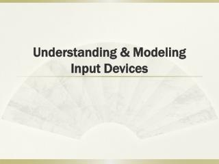 Understanding & Modeling Input Devices