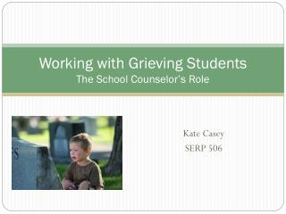 Working with Grieving Students The School Counselor's Role