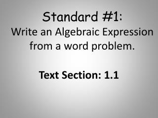 S tandard #1: Write  an  Algebraic  E xpression  from a word problem.