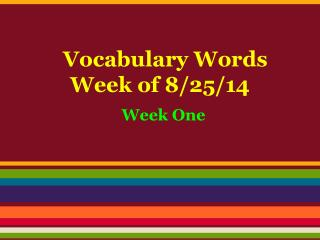 Vocabulary Words  Week of 8/25/14