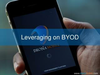 Leveraging on the BYOD Environment with DRONA Mobile