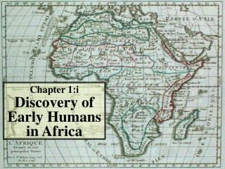 Chapter 1:i  Discovery of Early Humans in Africa