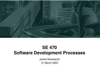 SE 470 Software Development Processes