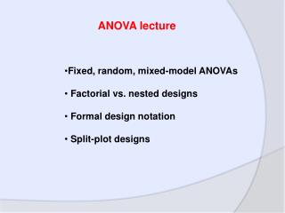 Fixed, random, mixed-model ANOVAs  Factorial vs. nested designs  Formal design notation