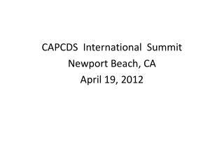CAPCDS  International  Summit Newport Beach, CA April 19, 2012