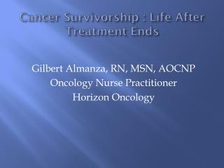 Cancer Survivorship : Life  After Treatment Ends