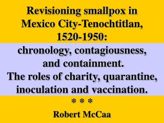 chronology, contagiousness,  and containment.  The roles of charity, quarantine, inoculation and vaccination.