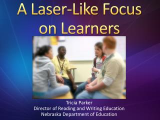 A Laser-Like Focus on  Learners