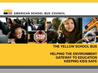 THE YELLOW SCHOOL BUS HELPING THE ENVIRONMENT GATEWAY TO EDUCATION KEEPING KIDS SAFE