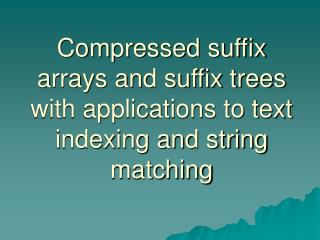Compressed suffix arrays and suffix trees with applications to text indexing and string matching