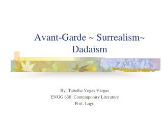 Avant-Garde ~ Surrealism~ Dadaism