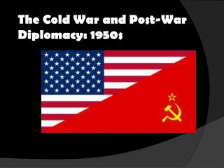 The Cold War and Post-War Diplomacy: 1950s