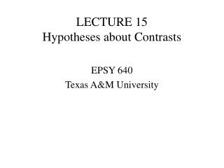 LECTURE 15 Hypotheses about Contrasts
