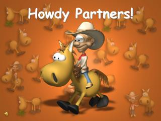 Howdy Partners!