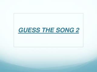 GUESS THE SONG 2