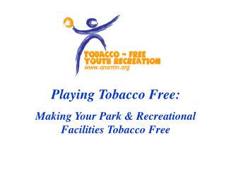 Playing Tobacco Free: Making Your Park & Recreational Facilities Tobacco Free