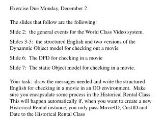 Exercise Due Monday, December 2 The slides that follow are the following: