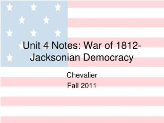 Unit 4 Notes: War of 1812-Jacksonian Democracy