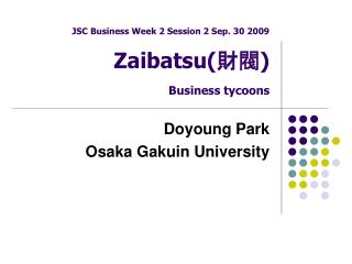 JSC Business Week 2 Session 2 Sep. 30 2009 Zaibatsu ( 財閥 ) Business tycoons