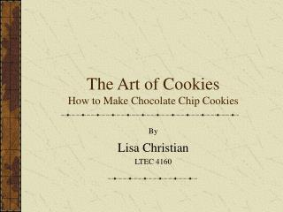 The Art of Cookies How to Make Chocolate Chip Cookies