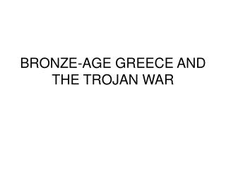 BRONZE-AGE GREECE AND THE TROJAN WAR