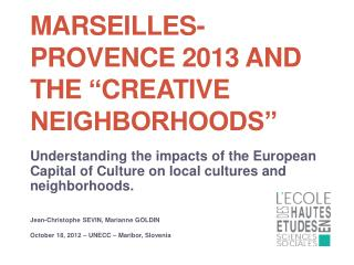 "MarseilleS - Provence 2013 and the  "" Creative  Neighborhoods"""