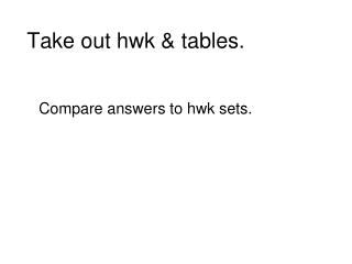 Take out hwk & tables.