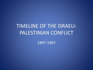 TIMELINE OF THE ISRAELI-PALESTINIAN CONFLICT