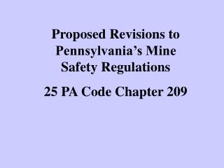 Proposed Revisions to Pennsylvania's Mine Safety Regulations 25 PA Code Chapter 209