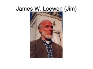 James W. Loewen (Jim)