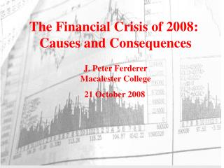 The Financial Crisis of 2008:  Causes and Consequences