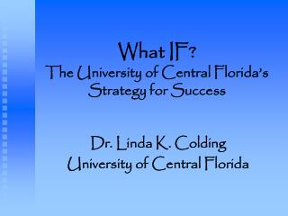 What IF? The University of Central Florida's Strategy for Success