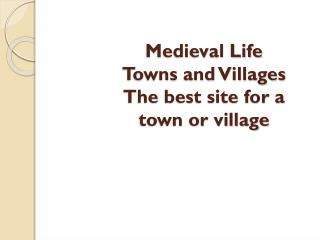 Medieval Life Towns and Villages The best site for a town or village