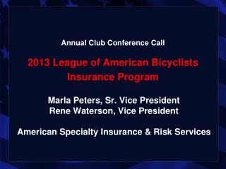 Annual Club Conference Call  2013 League of American Bicyclists Insurance Program