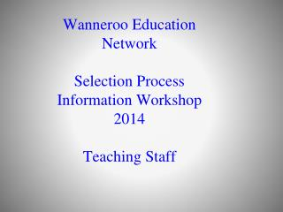 Wanneroo Education Network  Selection Process Information Workshop 2014 Teaching Staff